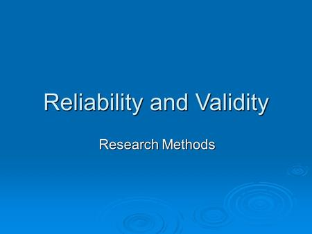 Reliability and Validity Research Methods. RECAP! OBSERVATIONAL METHODS  Create 3 behavioural categories for the following: - Observation of students.