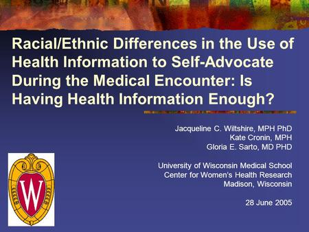Racial/Ethnic Differences in the Use of Health Information to Self-Advocate During the Medical Encounter: Is Having Health Information Enough? Jacqueline.
