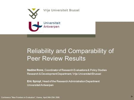 Universiteit Antwerpen Conference New Frontiers in Evaluation, Vienna, April 24th-25th 2006. Reliability and Comparability of Peer Review Results Nadine.