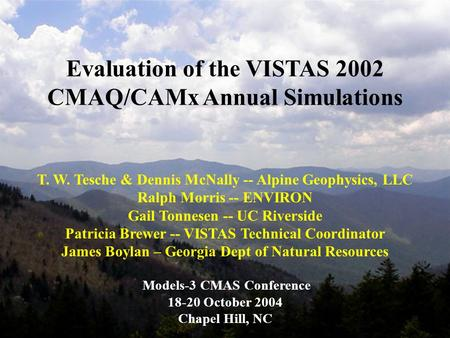 Evaluation of the VISTAS 2002 CMAQ/CAMx Annual Simulations T. W. Tesche & Dennis McNally -- Alpine Geophysics, LLC Ralph Morris -- ENVIRON Gail Tonnesen.