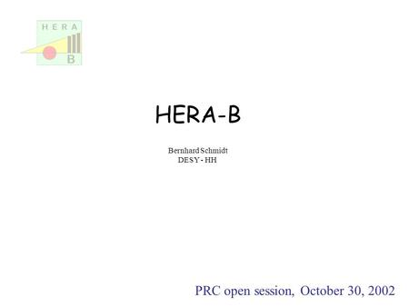 Bernhard Schmidt DESY - HH PRC open session, October 30, 2002 HERA-B.