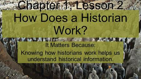 Chapter 1, Lesson 2 How Does a Historian Work?