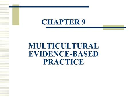 CHAPTER 9 MULTICULTURAL EVIDENCE-BASED PRACTICE. Evidence Based Practice and Multiculturalism  The importance of evidence-based practice (EBP) is becoming.