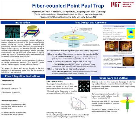 Fiber-coupled Point Paul Trap Tony Hyun Kim 1, Peter F. Herskind 1, Tae-Hyun Kim 2, Jungsang Kim 2, Isaac L. Chuang 1 1 Center for Ultracold Atoms, Massachusetts.