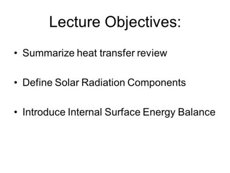 Lecture Objectives: Summarize heat transfer review