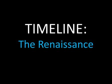 TIMELINE: The Renaissance. The Renaissance The Renaissance embraced new movements, such as the advancement of humanistic and scientific knowledge and.