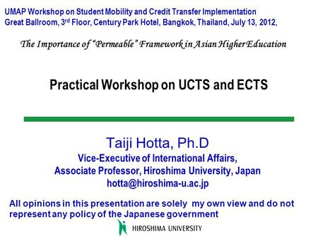 Practical Workshop on UCTS and ECTS Taiji Hotta, Ph.D Vice-Executive of International Affairs, Associate Professor, Hiroshima University, Japan
