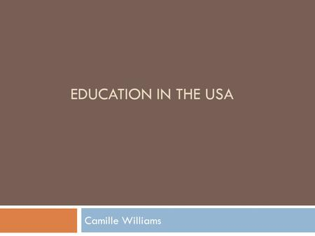 EDUCATION IN THE USA Camille Williams. Elementary and High School  Pre-school, also known as nursery school (age 3-4), is not mandatory, but highly encouraged.