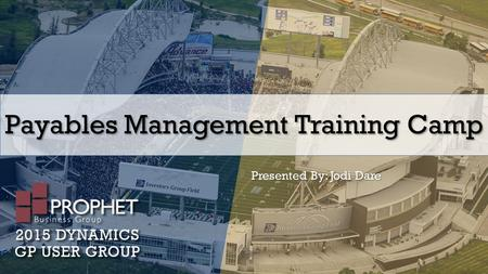 Payables Management Training Camp Presented By: Jodi Dare.