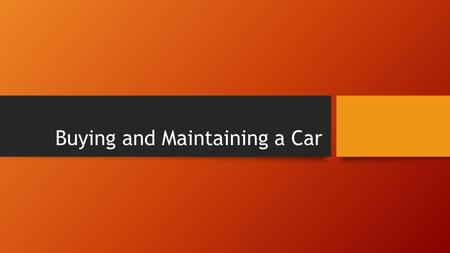 Buying and Maintaining a Car. Objectives/Focus Questions 1.What are some publications that provide information on different makes and models of automobiles?