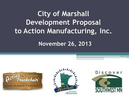 City of Marshall Development Proposal to Action Manufacturing, Inc. November 26, 2013.