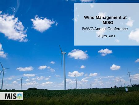 IWWG Annual Conference Wind Management at MISO July 22, 2011.