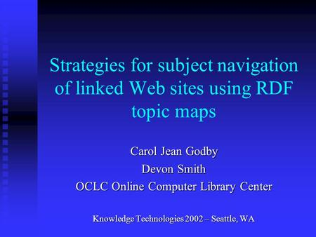 Strategies for subject navigation of linked Web sites using RDF topic maps Carol Jean Godby Devon Smith OCLC Online Computer Library Center Knowledge Technologies.
