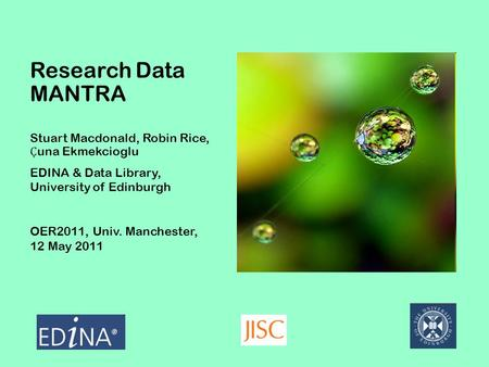 Research Data MANTRA Stuart Macdonald, Robin Rice, Ҫ una Ekmekcioglu EDINA & Data Library, University of Edinburgh OER2011, Univ. Manchester, 12 May 2011.