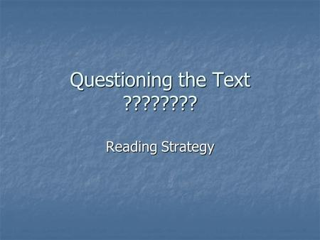 Questioning the Text ???????? Reading Strategy. When Do You Ask Questions? To get help To get help When you don't understand When you don't understand.