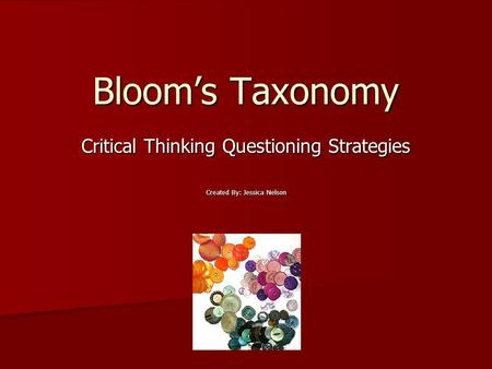 Critical Thinking Questioning Strategies Created By: Jessica Nelson