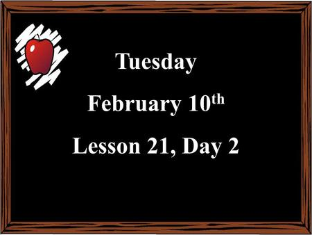 Tuesday February 10 th Lesson 21, Day 2. Objective: To listen and respond appropriately to oral communication. Question of the Day: What do hamsters like.
