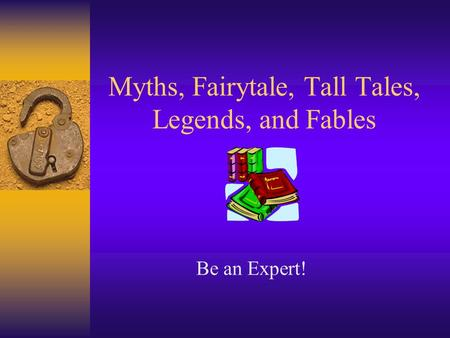 Myths, Fairytale, Tall Tales, Legends, and Fables Be an Expert!