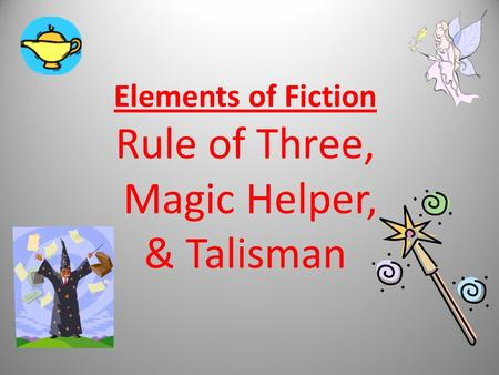 Elements of Fiction Rule of Three, Magic Helper, & Talisman.