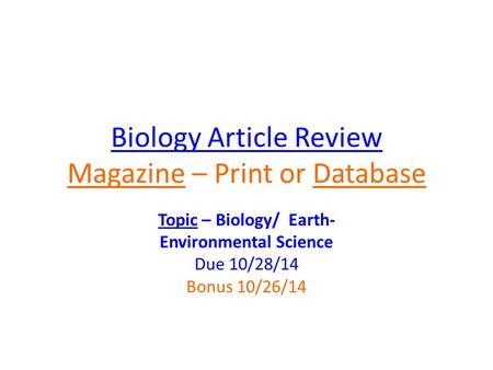 Biology Article Review Magazine – Print or Database Topic – Biology/ Earth- Environmental Science Due 10/28/14 Bonus 10/26/14.