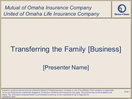 Mutual of Omaha Insurance Company United of Omaha Life Insurance Company Transferring the Family [Business] [Presenter Name] Insurance products and services.