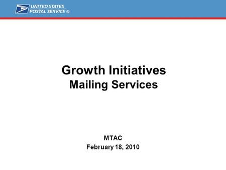 Growth Initiatives Mailing Services MTAC February 18, 2010.