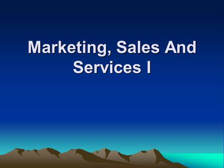 Marketing, Sales And Services I. Marketing, Sales & Services Learning Objectives : Summarize the marketing concept Role of the retailer in product distribution.