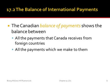  The Canadian balance of payments shows the balance between  All the payments that Canada receives from foreign countries  All the payments which we.