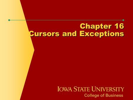 Chapter 16 Cursors and Exceptions. Chapter Objectives  Determine when an explicit cursor is required  Declare, open, and close an explicit cursor 