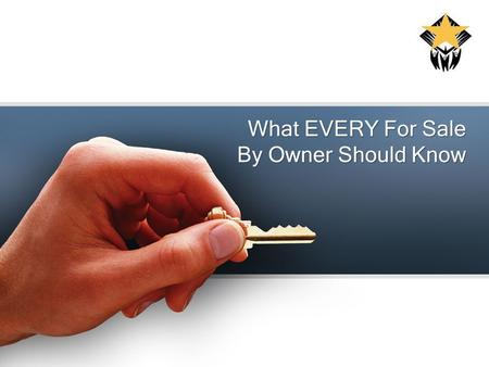 What EVERY For Sale By Owner Should Know. Three Facts: 1.Sellers have been employing REALTORS ®, for over 200 years … Why? 2. 70% of For Sale By Owners.