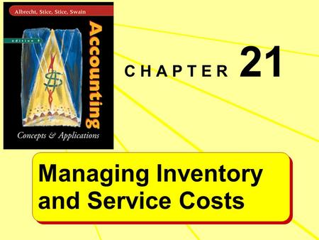 Managing Inventory and Service Costs Managing Inventory and Service Costs C H A P T E R 21.