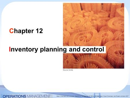 Slack, Chambers and Johnston, Operations Management 5 th Edition © Nigel Slack, Stuart Chambers, and Robert Johnston 2007 Chapter 12 Inventory planning.