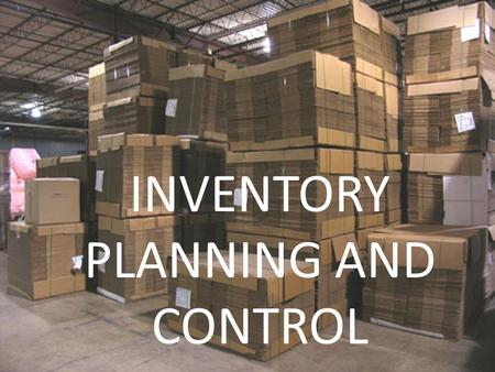 INVENTORY PLANNING AND CONTROL. INVENTORY Few examples for inventory that we see in everyday life – Napkin/Tissue getting replaced. A refrigerators.