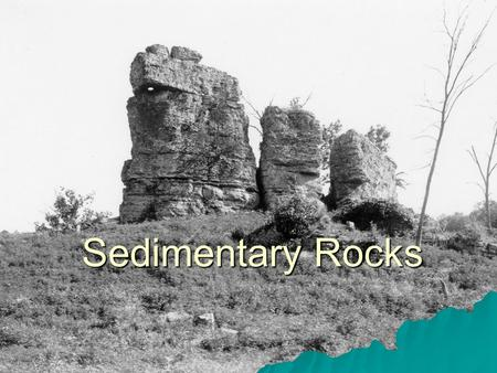 Sedimentary Rocks. Sedimentary Rock  Rock that is formed from parts of other rocks that are compressed and cemented together or as dissolved minerals.