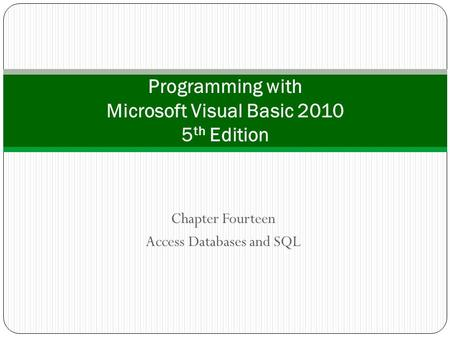 Chapter Fourteen Access Databases and SQL Programming with Microsoft Visual Basic 2010 5 th Edition.