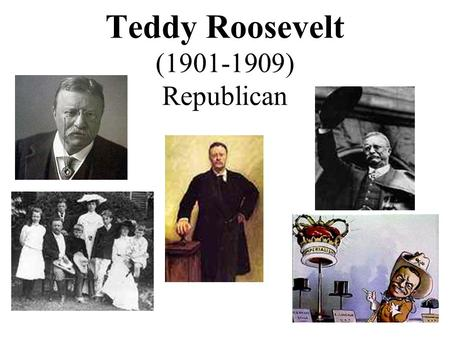 Teddy Roosevelt (1901-1909) Republican. 1902 Coal Strike 1902- Coal miners in western PA went on strike.