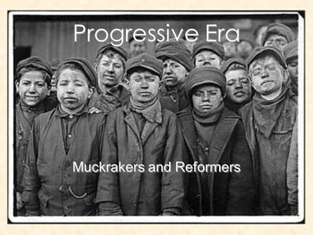 Progressive Era Muckrakers and Reformers. During the early 1900's many lived difficult lives. Farmers struggled to survive, city dwellers lived crowded.