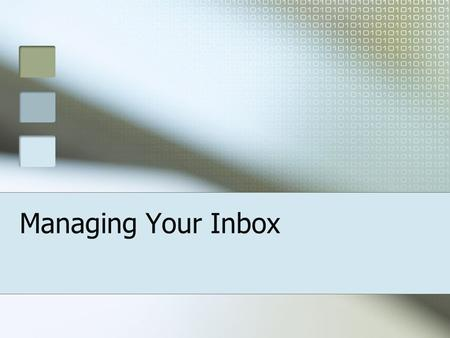 Managing Your Inbox. Flagging Messages Message requires a specific response or action from the recipient Flagging draws attention to your request Quick.