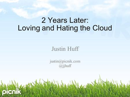 2 Years Later: Loving and Hating the Cloud Justin