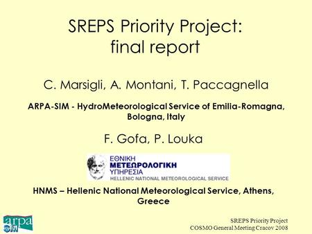 SREPS Priority Project COSMO General Meeting Cracov 2008 SREPS Priority Project: final report C. Marsigli, A. Montani, T. Paccagnella ARPA-SIM - HydroMeteorological.