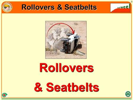 "Rollovers & Seatbelts 0 Rollovers & Seatbelts. Rollovers & Seatbelts 1 What is a ""ROLLOVER""?"