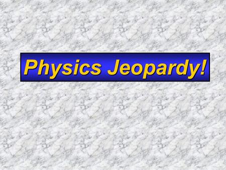 Physics Jeopardy!. $100 $200 $300 $400 $500 Newton's Laws EnergyMomentum Circular Motion GravitationThermo.