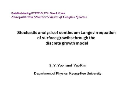 Stochastic analysis of continuum Langevin equation of surface growths through the discrete growth model S. Y. Yoon and Yup Kim Department of Physics, Kyung-Hee.