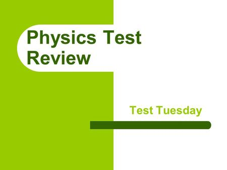 Physics Test Review Test Tuesday. Newton's 1 st Law of Motion 1. An object at rest will remain at rest, and an object in motion will remain in motion.