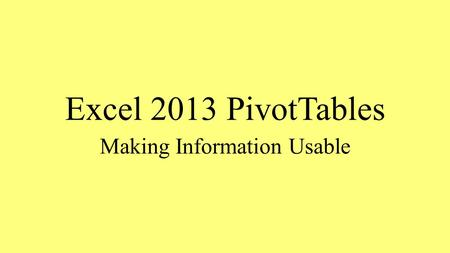 Excel 2013 PivotTables Making Information Usable.