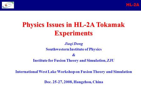 HL-2A Jiaqi Dong Southwestern Institute of Physics & Institute for Fusion Theory and Simulation, ZJU International West Lake Workshop on Fusion Theory.