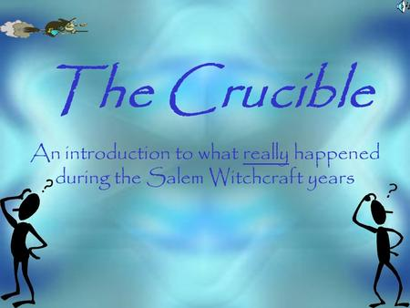 The Crucible An introduction to what really happened during the Salem Witchcraft years.