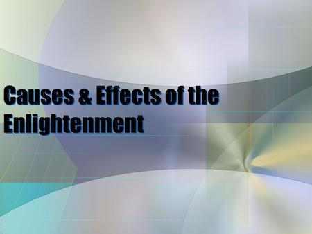 Causes & Effects of the Enlightenment. Essential Question: How does the Enlightenment still impact the world today? Write the black text, not the blue.