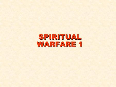 SPIRITUAL WARFARE 1. 1 John 4:4 (NIV) You, dear children, are from God and have overcome them, because the one who is in you is greater than the one who.