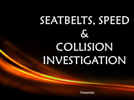 Powerpoint Templates Page 1 Powerpoint Templates SEATBELTS, SPEED & COLLISION INVESTIGATION Presenter:
